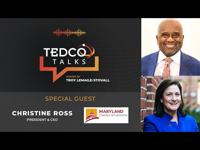 TEDCO Talks: Troy LeMaile-Stovall with Christine Ross, Maryland Chamber of Commerce