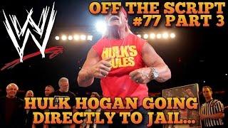 Hulk Hogan Facing Jail Sentence For Lying Under Oath? | WWE Off The Script #77 Part 3