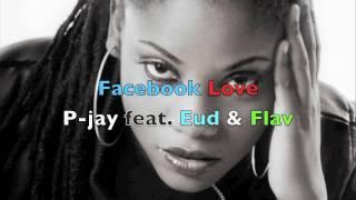 facebook love--P-jay feat. Princess Eud & Flav ( Full Version)