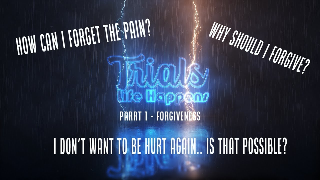 Trials, Life Happens Sermon Series  How to forgive when you have been hurt  sermon
