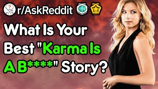 "What Is Your Best ""Karma's A B****"" Story? (r/AskReddit)"