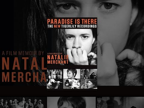 Paradise Is There, A Memoir  Natalie Merchant, The New Tigerlily Recordings