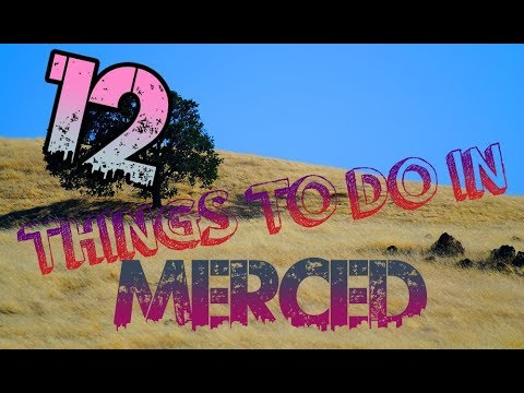 Top 12 Things To Do In Merced, California