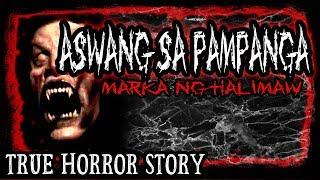 Aswang Sa Pampanga - Marka Ng Halimaw | Tagalog Real Life Horror Story