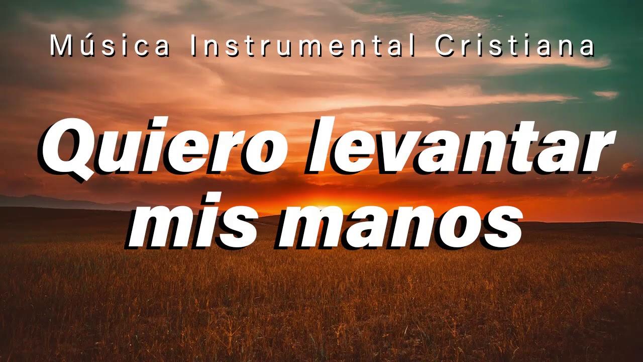 MÚSICA INSTRUMENTAL CRISTIANA / QUIERO LEVANTAR MIS MANOS