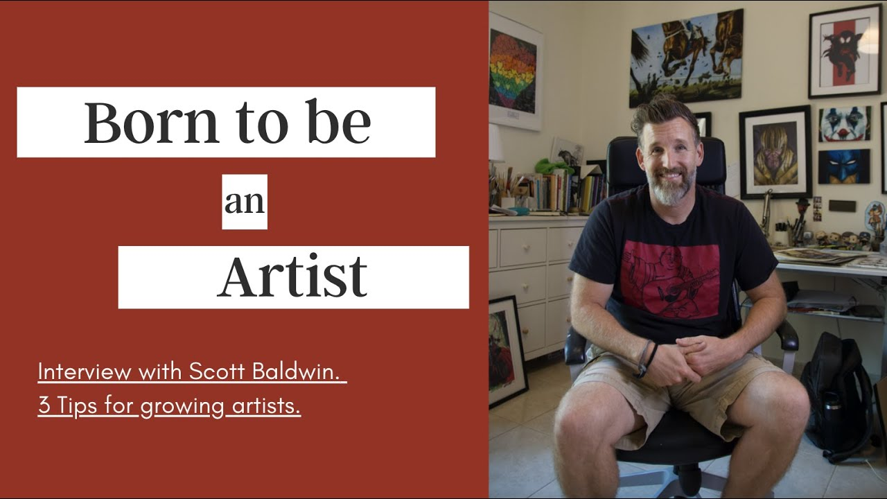 Born to be an Artist. Interview with Scott Baldwin. 3 Tips for growing artist.