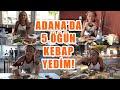 ADANA'DA DOYASIYA 'ADANA KEBAP' YEDİM!