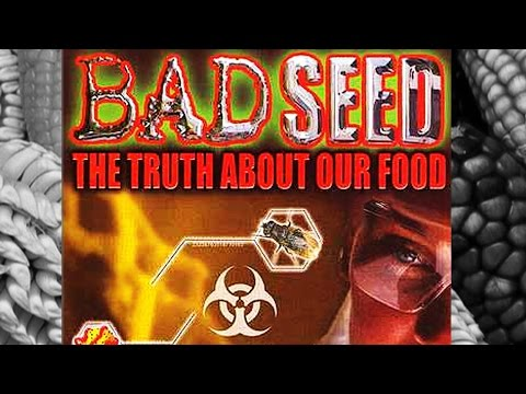 Bad Seed - The Truth About Our Food (FULL MOVIE)