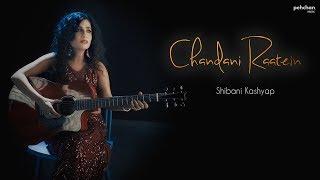 Chandni Raatein - Unplugged | Shibani Kashyap | Cover