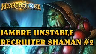 JAMBRE UNSTABLE RECRUITER SHAMAN #2 - Hearthstone Decks std