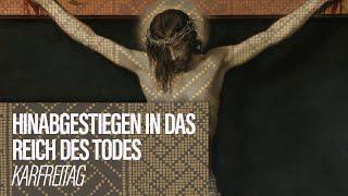 HINABGESTIEGEN IN DAS REICH DES TODES - Karfreitag // Docta Ignorantia - Grundkurs des Glaubens #12