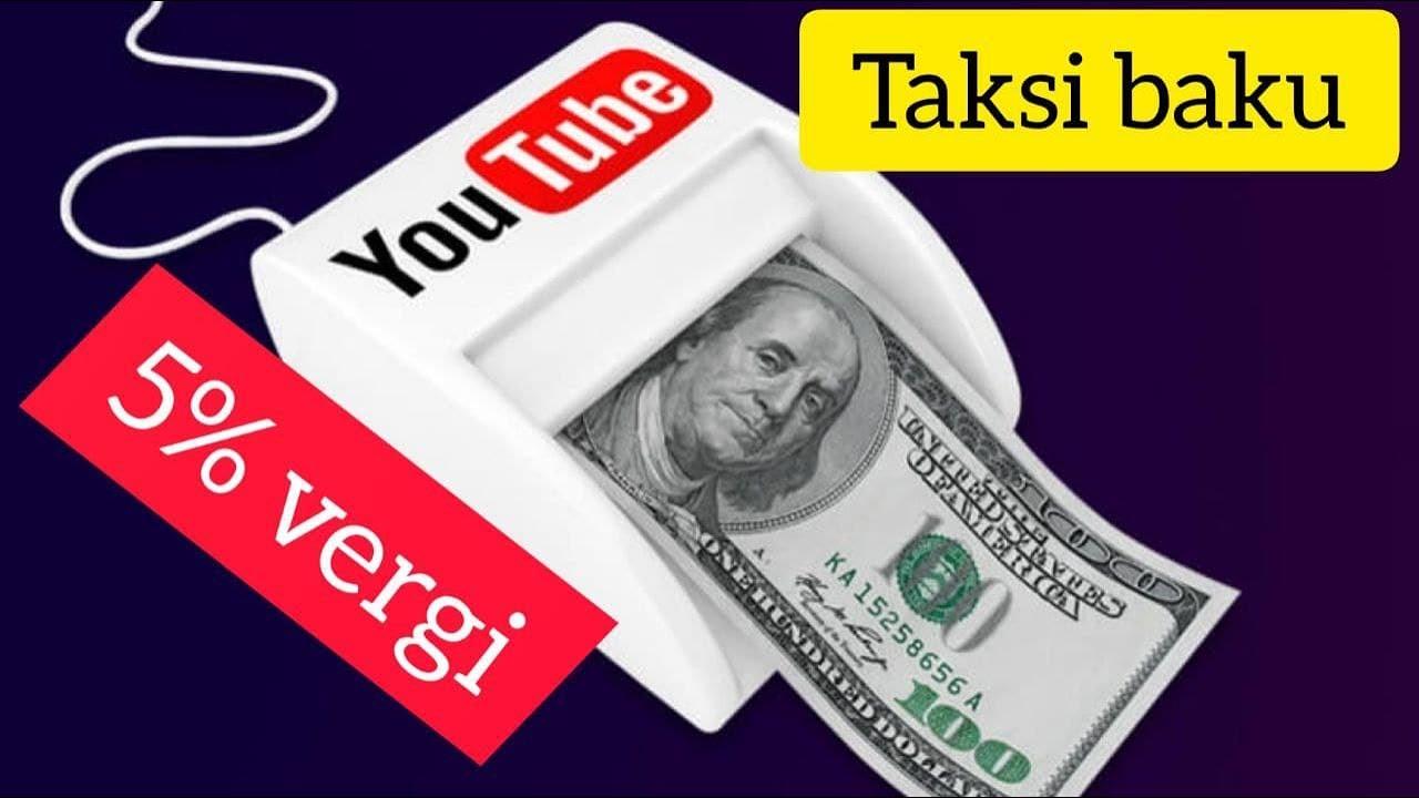 Youtube-dan gələn puldan nə qədər vergi ödənməlidir? Ən çox verilən sual