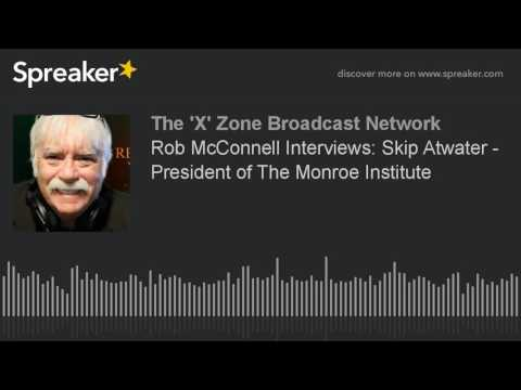 Rob McConnell Interviews: Skip Atwater - President of The Monroe Institute