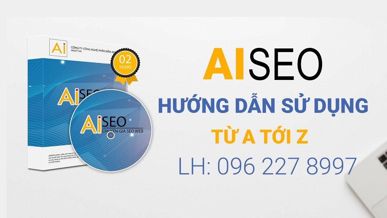 Hướng dẫn sử dụng phần mềm AISeo FULL  – Chuyên gia Seo web