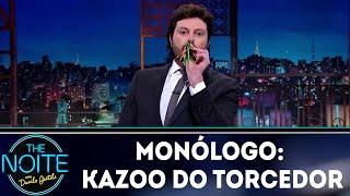 Monólogo: Kazoo do torcedor   The Noite (15/06/18)