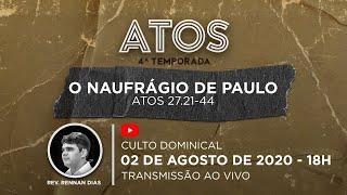 Culto Dominical - 02/08 - 18h | Série Atos - o Naufrágio de Paulo - Atos 27.21-44