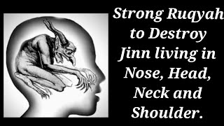 Strong Ruqyah to Destroy Jinn living in Nose, Head, Neck and Shoulder.