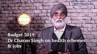 Budget 2019: Dr Charan Singh on health schemes & jobs