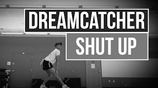 Dreamcatcher (드림캐쳐) | Shut Up (And Give Me Whatever You Got) Choreography Cover