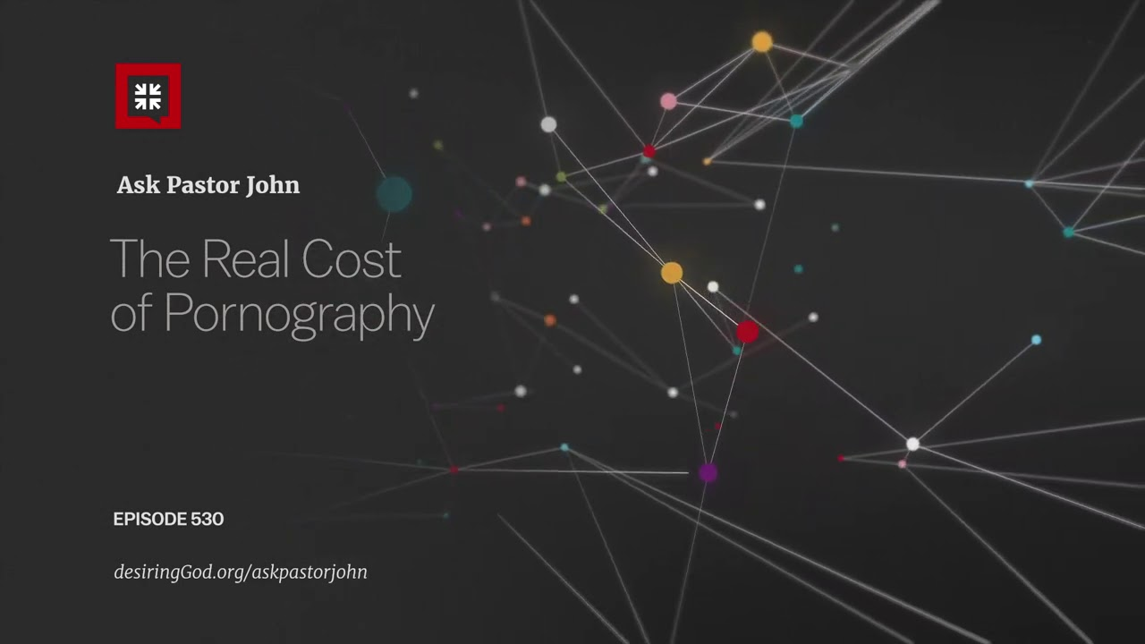 The Real Cost of Pornography - Ask Pastor John