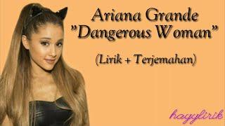 Ariana Grande - Dangerous Woman (Lirik dan Terjemahan)