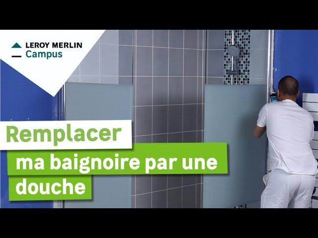 Comment Remplacer Ma Baignoire Par Une Douche Leroy Merlin Youtube