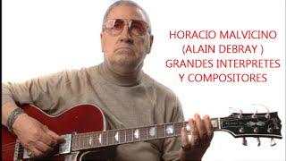HORACIO MALVICINO -  ALAIN DEBRAY -  GRANDES INTERPRETES Y COMPOSITORES