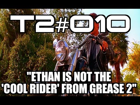 "T2 #010: ""Ethan IS NOT The 'Cool Rider' From Grease 2..."""