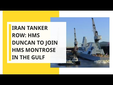 Iran tanker row: HMS Duncan to join HMS Montrose in the Gulf