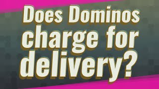 Does Dominos charge for delivery?
