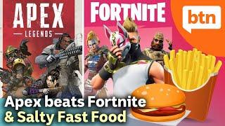Apex Legends Beats Fortnite & Salty Fast Food – Today's Biggest News