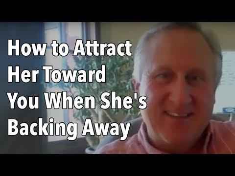 How to Attract Her Toward You When She's Backing Away