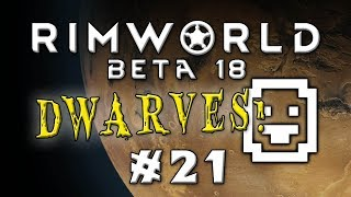 RimDwarfWorldFortress -- Modded Rimworld Beta 18! -- Ep 21