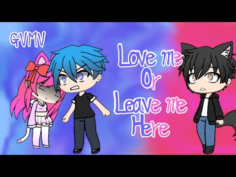 Gachaverse ~ Love me Or Leave me here ~ GVMV