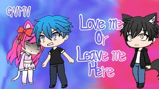 Gachaverse ~ Love me Or Leave me here ~ GVMV MP3