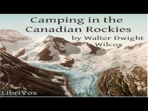 Camping in the Canadian Rockies | Walter Dwight Wilcox | Exploration | Soundbook | English | 1/4