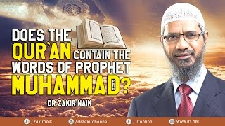 DOES THE QUR'AN CONTAIN THE WORDS OF PROPHET MUHAMMAD (PBUH)? - DR ZAKIR NAIK
