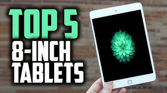 Best 8-Inch Tablets in 2019 [Android & iOS]
