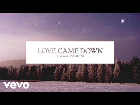 Kim Walker-Smith - Love Came Down (Audio)