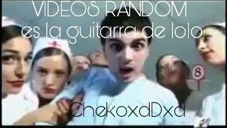 es la guitarra de lolo videos random sdlg   chekoxddxd