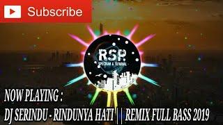DJ SERINDU - RINDUNYA HATI || REMIX FULL BASS 2019