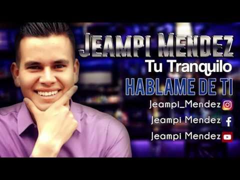 JEAMPI MENDEZ - HABLAME DE TI - MUSICA POPULAR 2017
