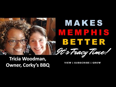 TRICIA WOODMAN, OWNER, CORKY'S BBQ MAKES MEMPHIS BETTER! IT'S TRACY TIME!