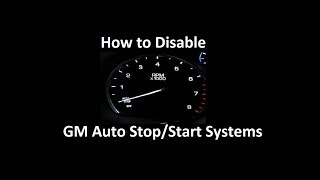 How to disable the Auto Stop/Start System in a late model GM vehicle