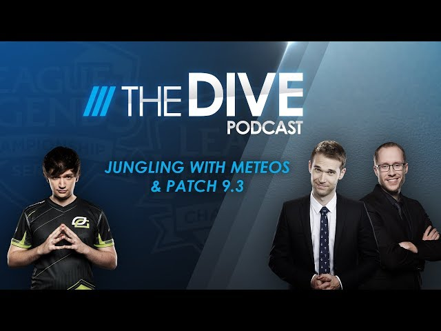 The Dive Podcast: Jungling with Meteos & Patch 9 3 (Season 3, Episode 3)