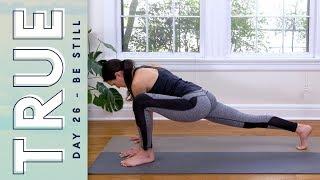 TRUE - Day 26 - BE STILL  |  Yoga With Adriene