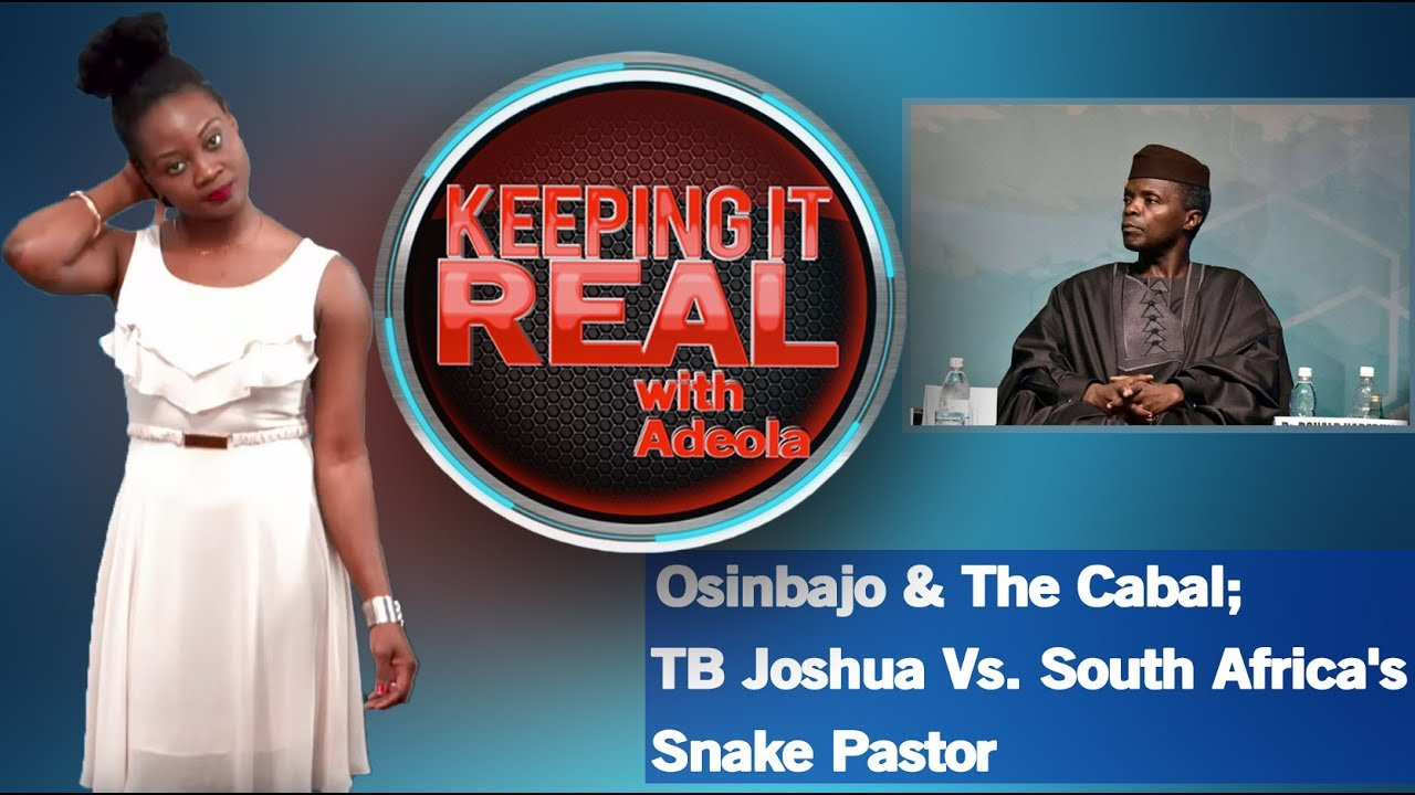 Download Keeping It Real With Adeola - 266 (Osinbajo & The Cabal; TB Joshua Vs. South Africa's Snake Pastor)