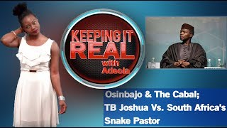 Keeping It Real With Adeola - 266 (Osinbajo & The Cabal; TB Joshua Vs. South Africa's Snake Pastor)