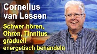 Ohren, schwer hören, Tinnitus graduell energetisch behandeln | Cornelius van Lessen