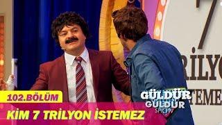 Güldür Güldür Show 102.Bölüm - Kim 7 Trilyon İstemez